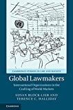 img - for Global Lawmakers: International Organizations in the Crafting of World Markets (Cambridge Studies in Law and Society) book / textbook / text book