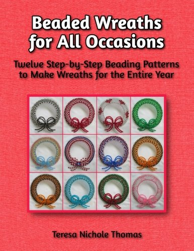 Read Online Beaded Wreaths for All Occasions Beading Pattern Book: Twelve Step-by-Step Beading Patterns to Make Wreaths for the Entire Year PDF
