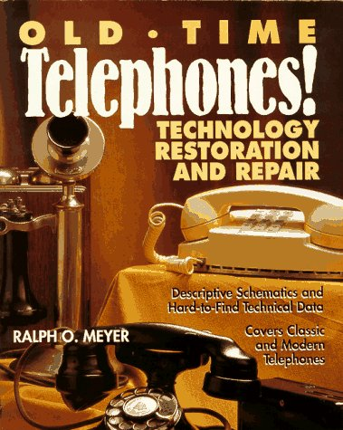 Old-Time Telephones!: Technology, Restoration, and Repair
