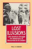 Lost Illusions : Latin American's Struggle for Democracy, as Recounted by Its Leaders, Boeker, Paul H., 1558760245
