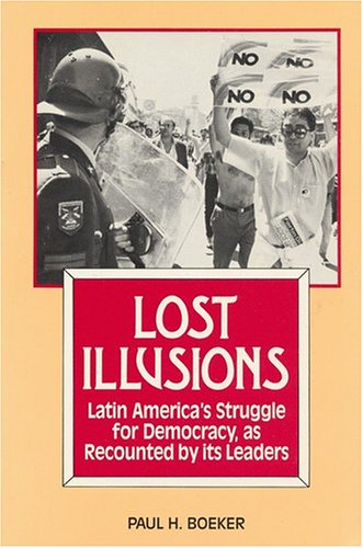 Lost Illusions: Latin America's Struggle for Democracy As Recounted by Its Leaders