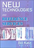New Technologies and Reference Services, Linda S Katz, 0789011816
