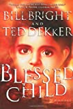 Blessed Child, Ted Dekker and Bill Bright, 0849943124