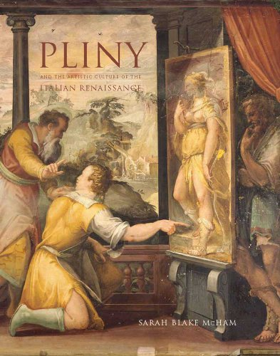 """Pliny and the Artistic Culture of the Italian Renaissance: The Legacy of the """"Natural History"""""""