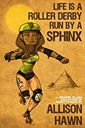 Life is a Roller Derby Run by a Sphinx