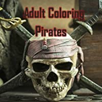 Adult Coloring Pirates: Relaxation, Stress Relief, Ships, Boats, Skulls, Treasure, Coloring, Parrot