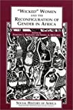 ''Wicked'' Women and the Reconfiguration of Gender in Africa