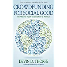 Crowdfunding for Social Good, Financing Your Mark on the World