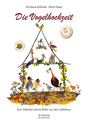 Die Vogelhochzeit: Zum Volkslied schöne Bilder aus dem Zipfelhaus