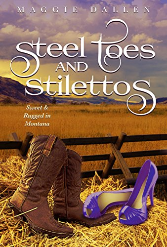 Steel Toes & Stilettos (Sweet & Rugged in Montana Book 2)