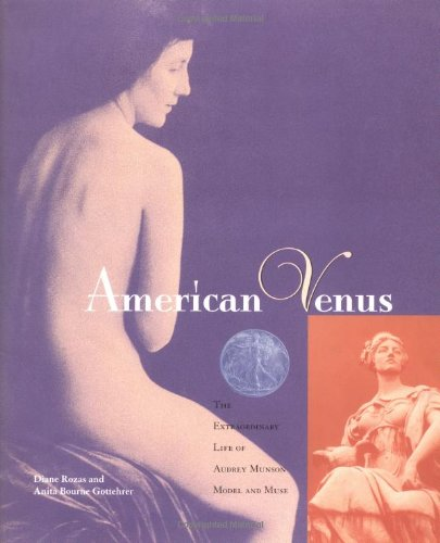 American Venus: The Extraordinary Life of Audrey Munson, Model and Muse