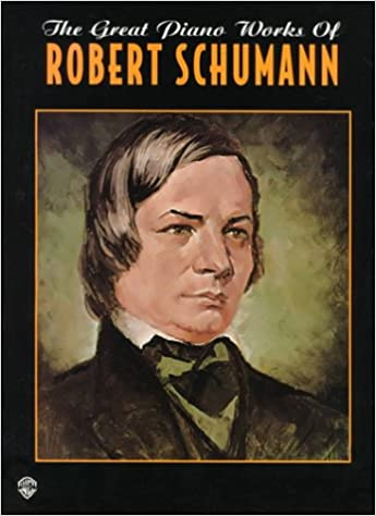 The Great Piano Works of Robert Schumann (Belwin Classic Edition: The Great Piano Works Series)