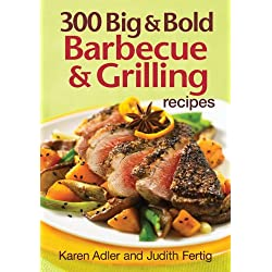 300 Big and Bold Barbecue and Grilling Recipes