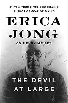 The Devil at Large: Erica Jong on Henry Miller by [Jong, Erica]