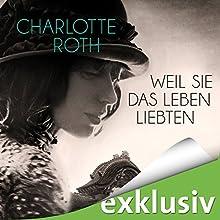 Weil sie das Leben liebten Hörbuch von Charlotte Roth Gesprochen von: Elisabeth Günther