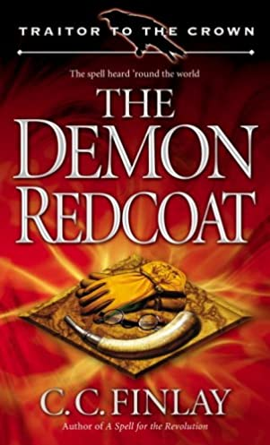 The Demon Redcoat (Traitor to the Crown Book 3): C. C. Finlay