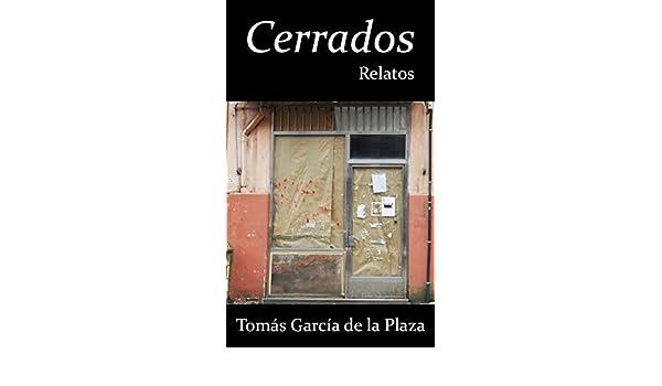 Amazon.com: Cerrados: Relatos (Spanish Edition) eBook: Tomás García de la Plaza: Kindle Store