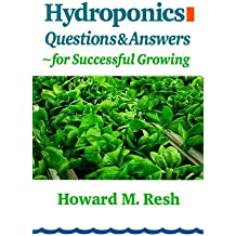 Hydroponics: Questions and Answers for Successful Growing by Howard M. Resh (1998-10-03)