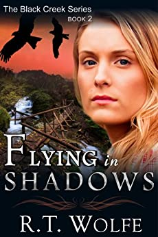 Flying in Shadows (The Black Creek Series, Book 2) by [Wolfe, R.T.]