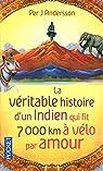 La véritable histoire d'un Indien qui fit 7000 km à vélo par amour par Andersson