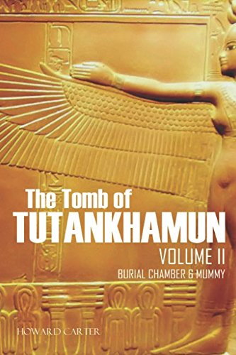 The Tomb of Tutankhamun: Volume II—Burial Chamber & Mummy (Expanded, Annotated)