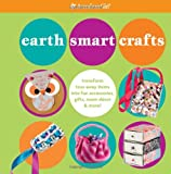 Earth Smart Crafts: Transform Toss-away Items into Fun Accessories, Gifts, Room Decor & More! (American Girl)