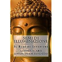 Semi di Illuminazione: Il Buddha Interiore (Italian Edition)