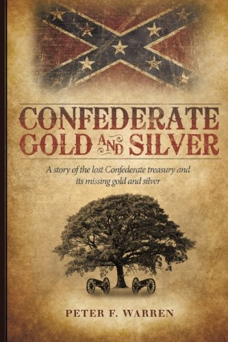 Confederate Gold and Silver: A story of the lost Confederate treasury and its missing gold and silver Civil War Gold Coins