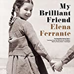 My Brilliant Friend: The Neapolitan Novels, Book 1 | Elena Ferrante
