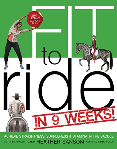 Fit to Ride in 9 Weeks!: The Ultimate Exercise Plan: Achieve Straightness, Suppleness, and Stamina In the Saddle