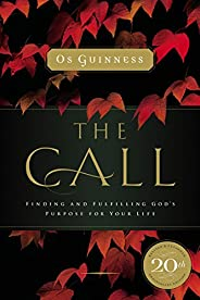 The Call: Finding and Fulfilling God's Purpose For Your