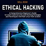 Ethical Hacking: A Comprehensive Beginner's Guide to Learn Cybersecurity and Hacking Strategies and Techniques with Kali Linux from