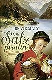 Die Salzpiratin: Historischer Roman
