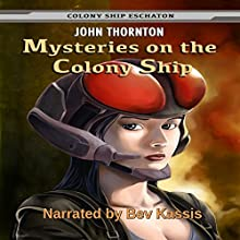 Mysteries on the Colony Ship: Colony Ship Eschaton, Book 5 Audiobook by John Thornton Narrated by Bev Kassis