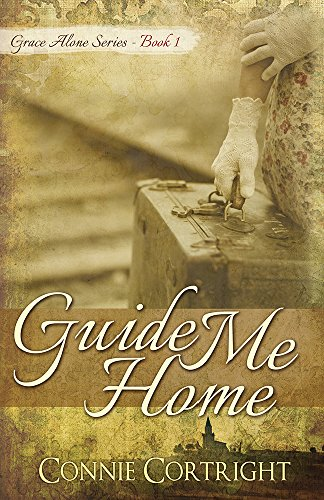 Guide Me Home (Grace Alone Series Book 1) by [Cortright, Connie]