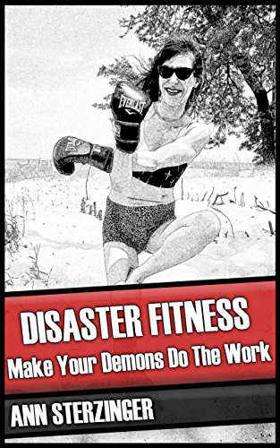 Disaster Fitness: Make Your Demons Do the Work by [Sterzinger, Ann, Hedonia, Ann]