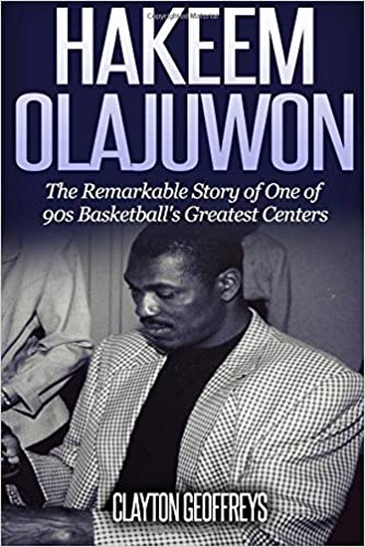 Hakeem Olajuwon: The Remarkable Story of One of 90s Basketball's Greatest Centers
