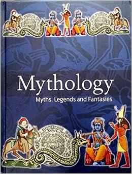 Mythology: Myths, Legends and Fantasies: Alice Mills ...
