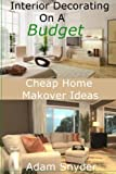 home makeover ideas Interior Decorating On A Budget - Cheap Home Makeover Ideas