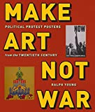 Make Art Not War: Political Protest Posters from the Twentieth Century