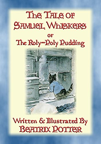 (THE TALE OF SAMUEL WHISKERS or The Roly-Poly Pudding: Book 13 in the Tales of Peter Rabbit & Friends)
