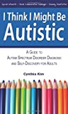 I Think I Might Be Autistic, Cynthia Kim, 0989597113