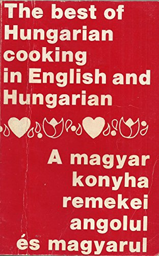 The Best of Hungarian Cooking in English and Hungarian by Editorial Staff of Szabadsag and Nepszava