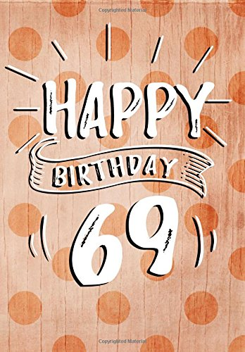 Happy Birthday 69: Birthday Books For Women, Birthday Journal Notebook For 69 Year Old For Journaling & Doodling, 7 x 10, (Birthday Keepsake Book)