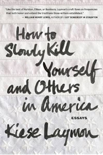 How To Slowly Kill Yourself And Others In America Laymon Kiese 9781932841770 Amazon Com Books