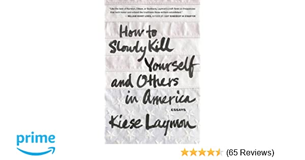 High School Argumentative Essay Examples How To Slowly Kill Yourself And Others In America Kiese Laymon   Amazoncom Books Sample English Essays also Essay Proposal Sample How To Slowly Kill Yourself And Others In America Kiese Laymon  Essays On The Yellow Wallpaper