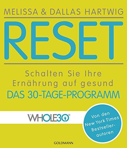 RESET: Schalten Sie Ihre Ernährung auf gesund - Das 30-Tage-Programm - Von den New York Times Bestsellerautoren (German Edition)