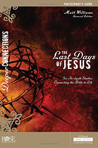 The Last Days Of Jesus Participant Guide For The DVD-based Bible Study - Deeper Connections Series (Deeper Connections DVD) PDF