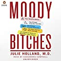 Moody Bitches: The Truth About The Drugs You're Taking, The Sex You're Not Having, The Sleep You're Missing and What's Really Making You Feel Crazy Hörbuch von Julie Holland Gesprochen von: Cassandra Campbell