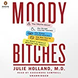 Moody Bitches: The Truth About The Drugs You're Taking, The Sex You're Not Having, The Sleep You're Missing and What's Really Making You Feel Crazy